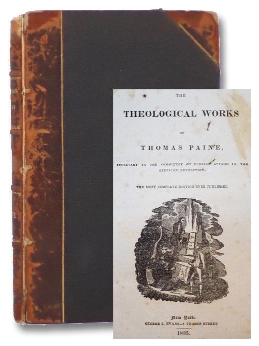 The Theological Works of Thomas Paine, Secretary to the Committee of Foreign Affairs in the American Revolution. The Most Complete Edition Ever Published., Paine, Thomas; [Scott, George]