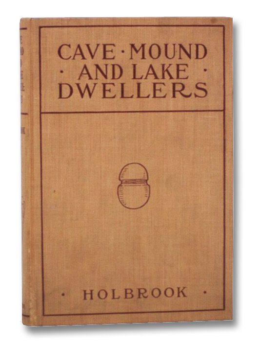 Cave, Mound, and Lake Dwellers: And Other Primitive People, Holbrook, Florence