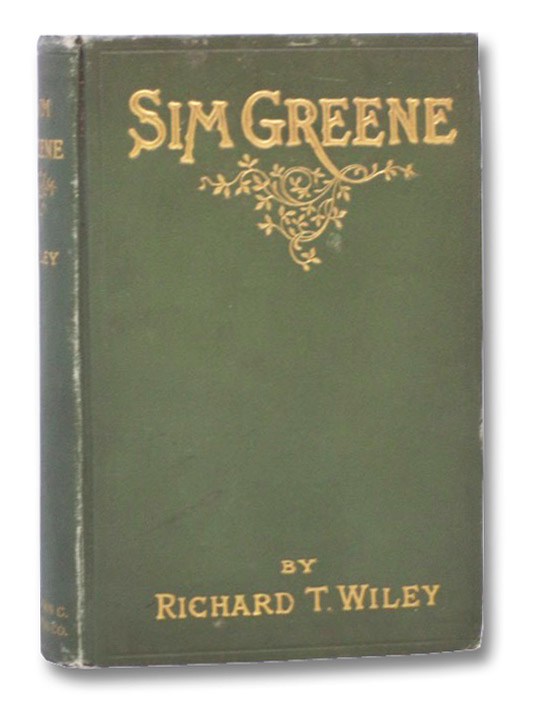 Sim Greene: A Narrative of the Whisky Insurrection, Being a Setting Forth of the Memoirs of the Late David Froman, Esq., Wiley, Richard T.