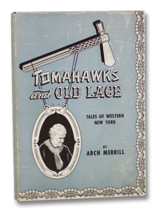 Tomahawks and Old Lace: Tales of Western New York, Merrill, Arch