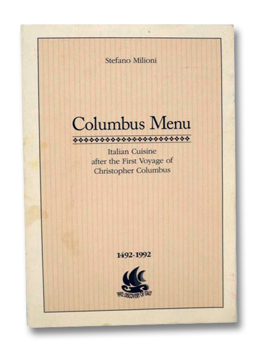 Columbus Menu: Italian Cuisine after the First Voyage of Christopher Columbus, 1492-1992, Milioni, Stefano