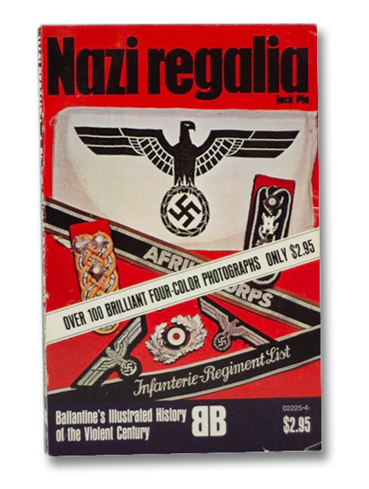 Nazi Regalia (Ballantine's Illustrated History of the Violent Century), Pia, Jack
