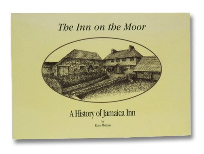 The Inn on the Moor: A History of Jamaica Inn, Mullins, Rose