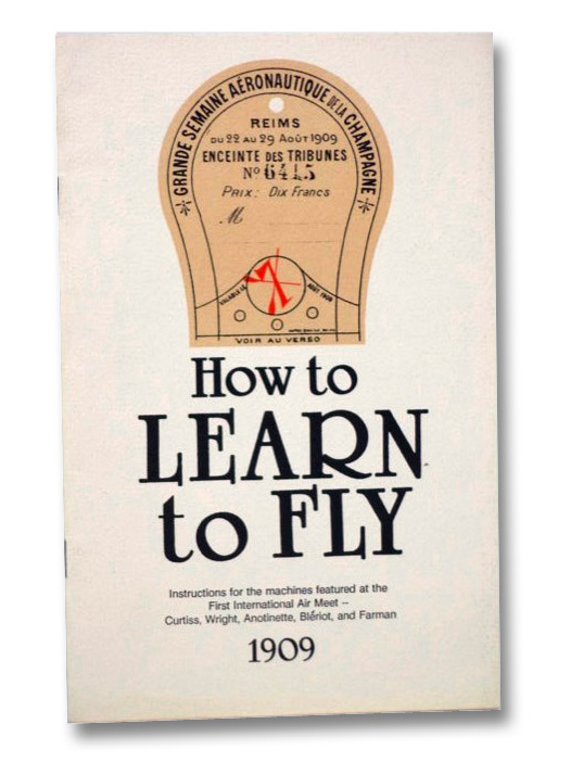 How to Learn to Fly: Instructions for the Machines Featured at the First International Air Fleet -- Curtiss, Wright, Antoinette, Bleriot, and Farman, 1909, Post, Augustus