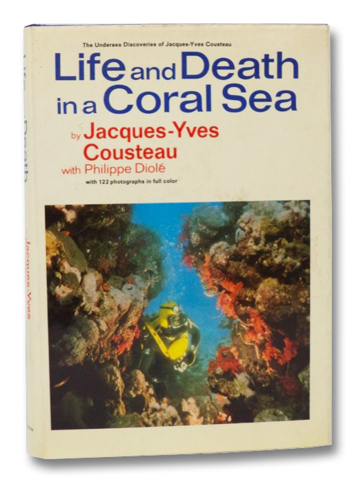 Life and Death in a Coral Sea: The Undersea Discoveries of Jacques-Yves Cousteau, Cousteau, Jacques-Yves; Diole, Philippe