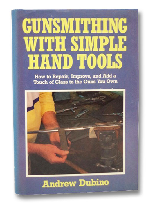 Gunsmithing with Simple Hand Tools, Dubino, Andrew