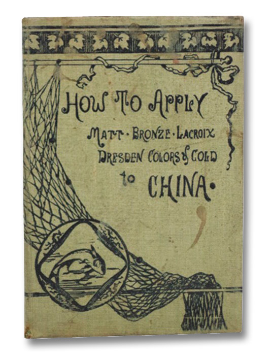 How to Apply Matt, Bronze, Lacroix Dresden Colors of Gold to China, Osgood, Adelaide H.