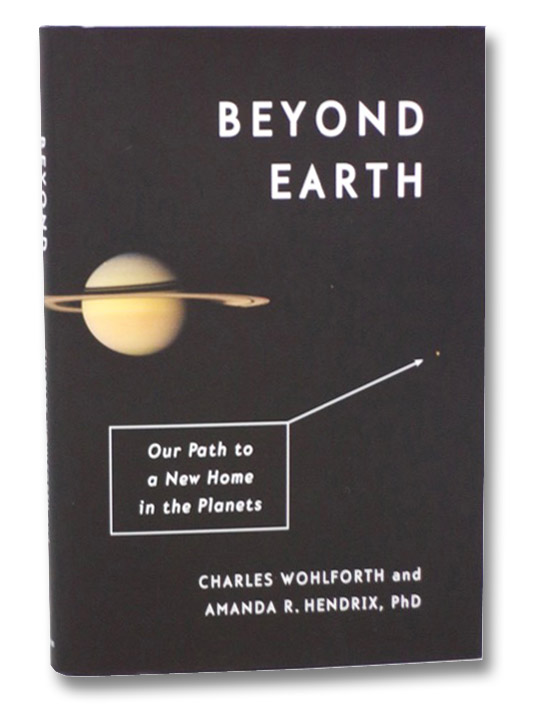 Beyond Earth: Our Path to a New Home in the Planets, Wohlforth, Charles