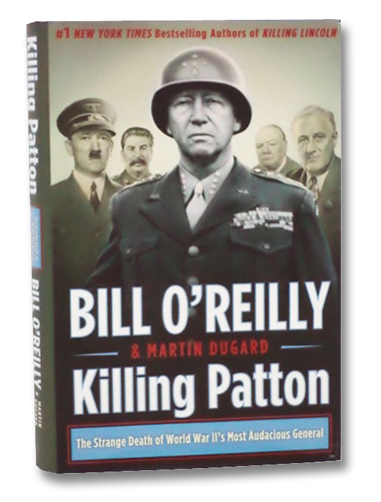 Killing Patton: The Strange Death of World War II's Most Audacious General, O'Reilly, Bill