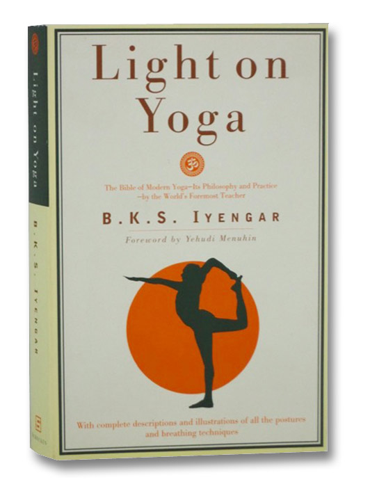 Light on Yoga: The Bible of Modern Yoga, Iyengar, B.K.S.
