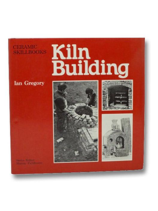Kiln Building (Ceramic Skillbooks), Gregory, Ian