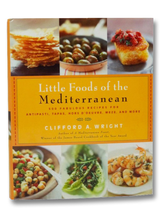 Little Foods of the Mediterranean: 500 Fabulous Recipes for Antipasti, Tapas, Hors d'Oeuvres, Meze, and More, Wright, Clifford A.