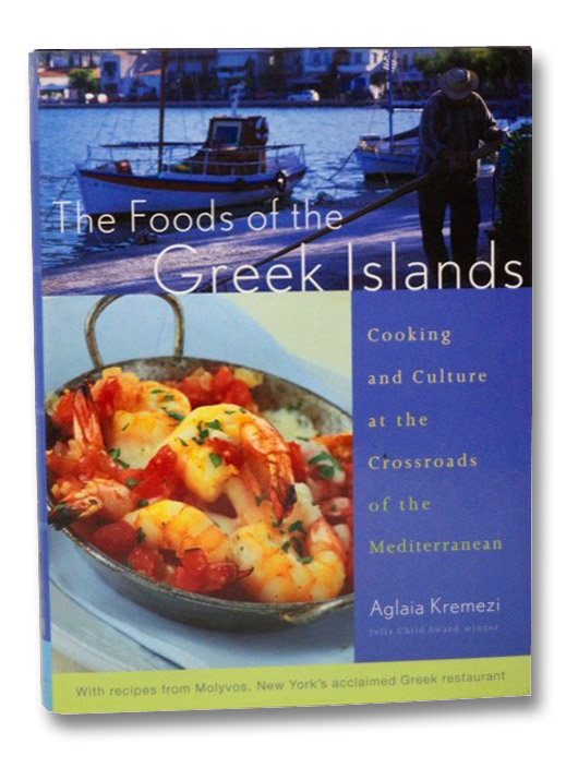 The Foods of the Greek Islands: Cooking and Culture at the Crossroads of the Mediterranean, Kremezi, Aglaia