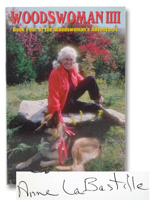 Woodswoman IIII: Book Four of the Woodswoman's Adventures, LaBastille, Anne