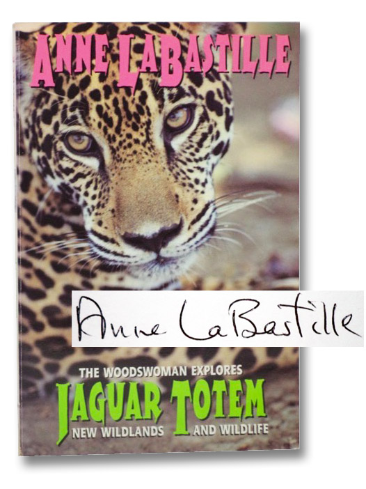 Jaguar Totem: The Woodswoman Explores New Wildlands and Wildlife, LaBastille, Anne
