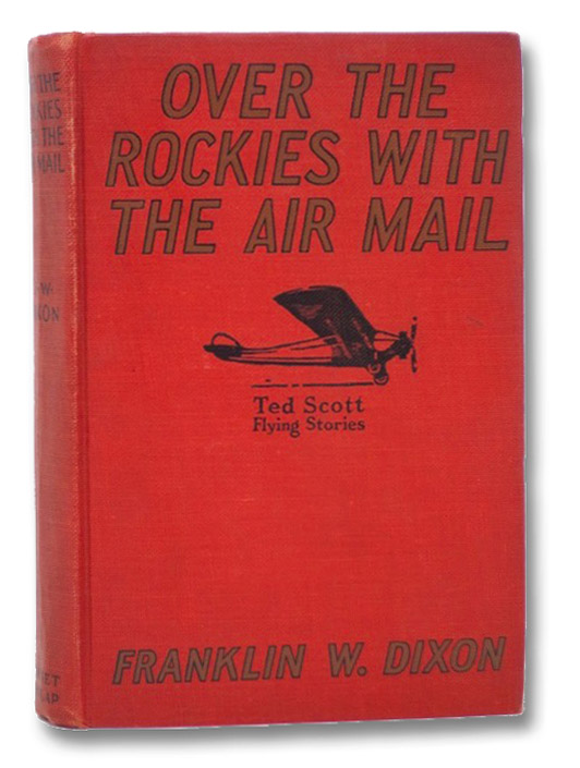 Over the Rockies with the Air Mail or, Ted Scott Lost in the Wilderness (The Ted Scott Flying Stories), Dixon, Franklin W.; Rogers, Walter S.