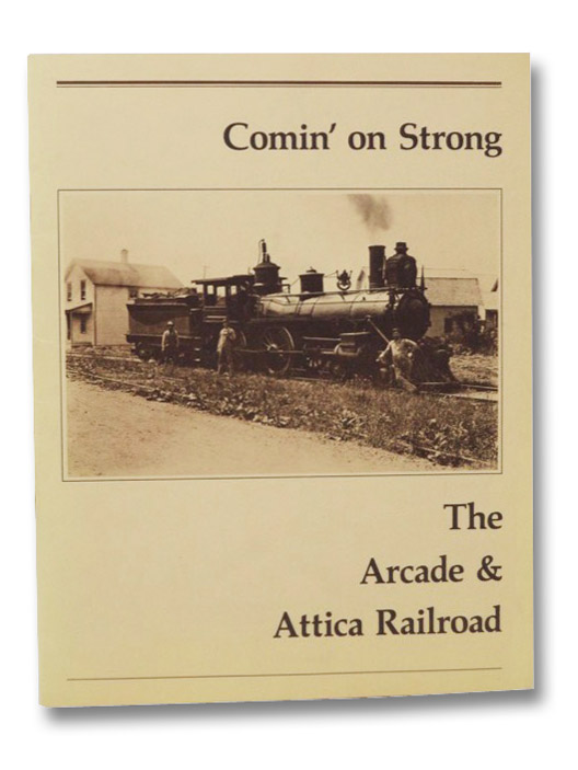 Comin' on Strong: The Arcade and Attica Railroad, Reisdorf, Charles A.; Koscis, Stephen J.