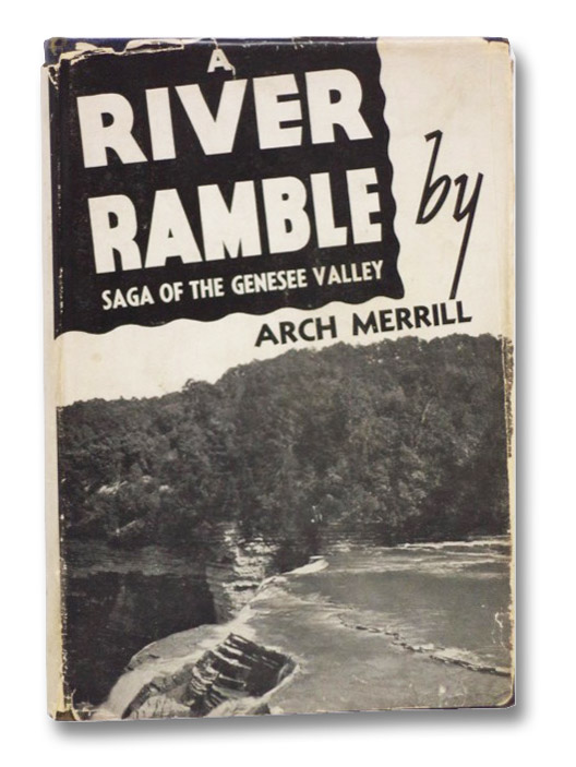 A River Ramble: Saga of the Genesee Valley, Merrill, Arch; Clune, Henry W.; Maloney, Gerald