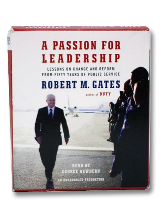 A Passion for Leadership: Lessons on Change and Reform from Fifty Years of Public Service, Gates, Robert M.