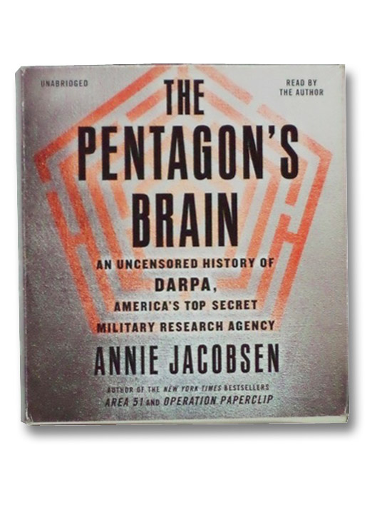 The Pentagon's Brain: An Uncensored History of DARPA, America's Top-Secret Military Research Agency, Jacobsen, Annie