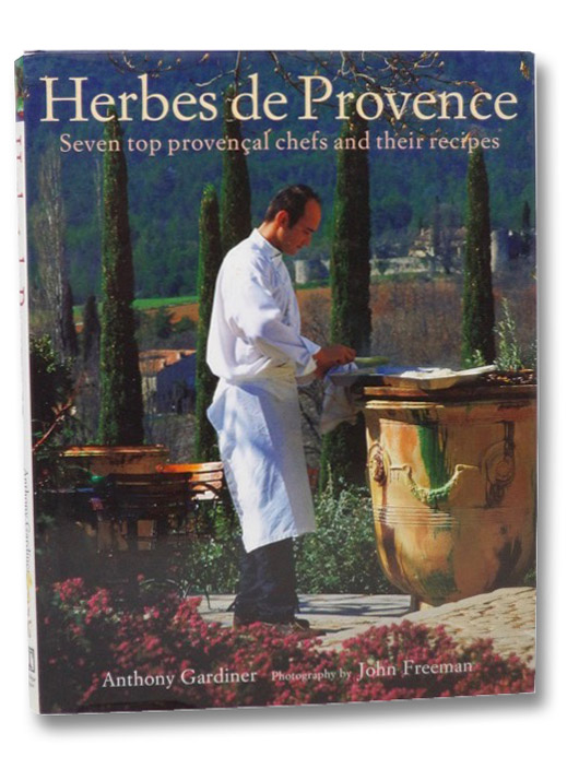Herbes De Provence: Seven Top Provencal Chefs and Their Recipes, Gardiner, Anthony