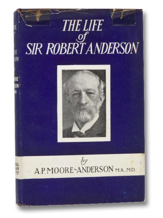 The Life of Sir Robert Anderson [Sir Robert Anderson and Lady Agnes Anderson], Moore-Anderson, A.P.