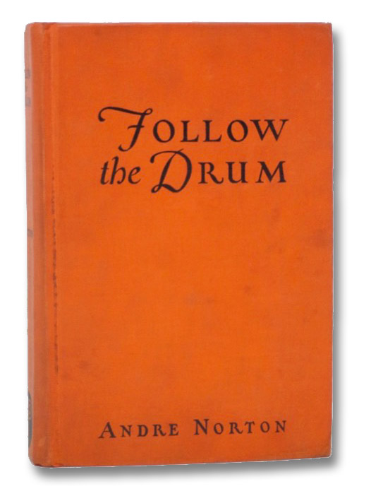 Follow the Drum: Being the Ventures and Misadventures of One Johanna Lovell, Sometime Lady of Catkept Manor in Kent Country of Lord Baltimore's Proprietary of Maryland, in the Gracious Reign of King Charles the Second., Norton, Andre