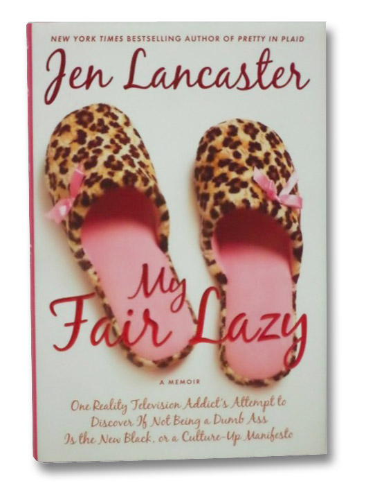 My Fair Lazy: One Reality Television Addict's Attempt to Discover If Not Being A Dumb Ass Is the New Black, or, a Culture-Up Manifesto, Lancaster, Jen