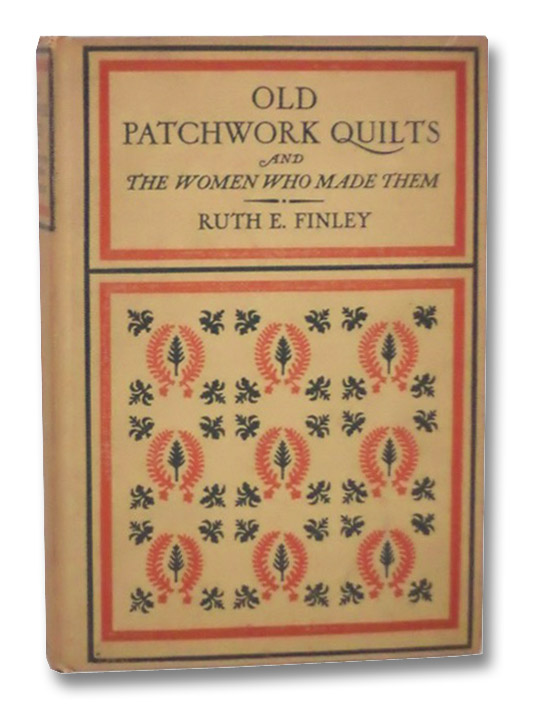 Old Patchwork Quilts and the Women Who Made Them, Finley, Ruth E.