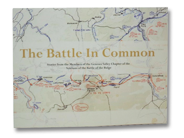 The Battle in Common: Stories from the Members of the Genesee Chapter of the Veterans of the Battle of the Bulge, The Veterans of the Battle of the Bulge; Rappl, Major General Norbert