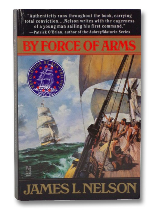 By Force of Arms: Revolution at Sea Trilogy, Book One, Nelson, James L.