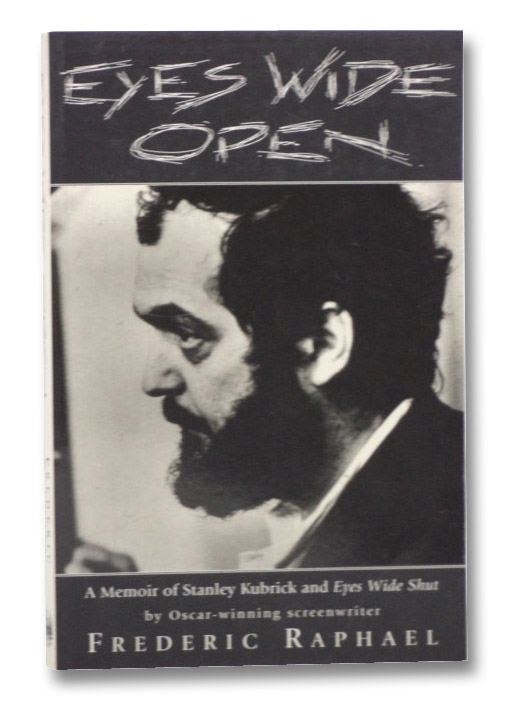 Eyes Wide Open: A Memoir of Stanley Kubrick and Eyes Wide Shut, Raphael, Frederic; Kubrick, Stanley