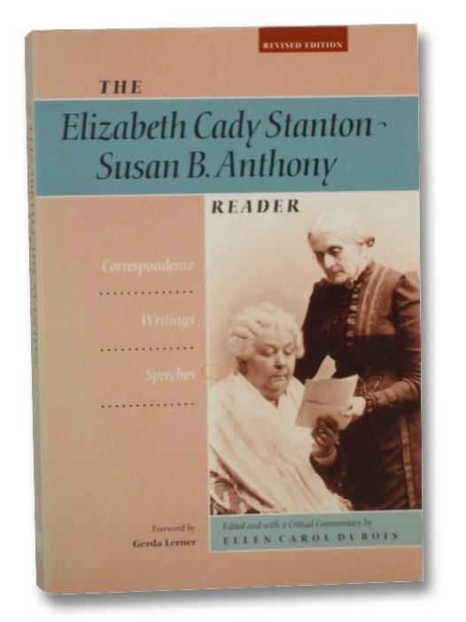 The Elizabeth Cady Stanton - Susan B. Anthony Reader: Correspondence, Writings, Speeches, Stanton, Elizabeth Cady; Anthony, Susan B.; Dubois, Ellen Carol; Lerner, Gerda