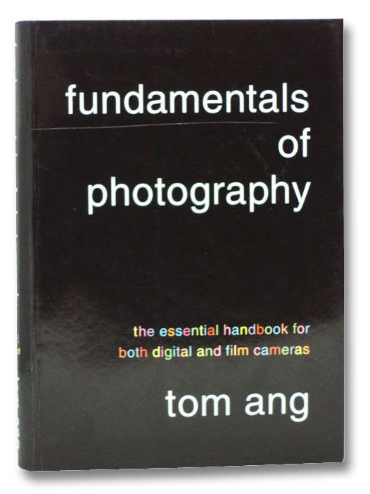 Fundamentals of Photography: The Essential Handbook for Both Digital and Film Cameras, Ang, Tom