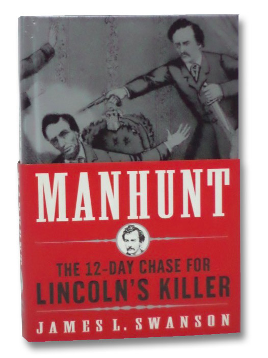 Manhunt: The 12-Day Chase for Lincoln's Killer, Swanson, James L.