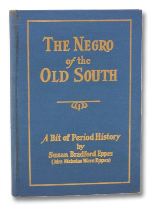 The Negro of the Old South: A Bit of Period History, Eppes, Susan Bradford