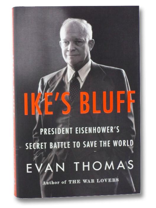 Ike's Bluff: President Eisenhower's Secret Battle to Save the World, Thomas, Evan