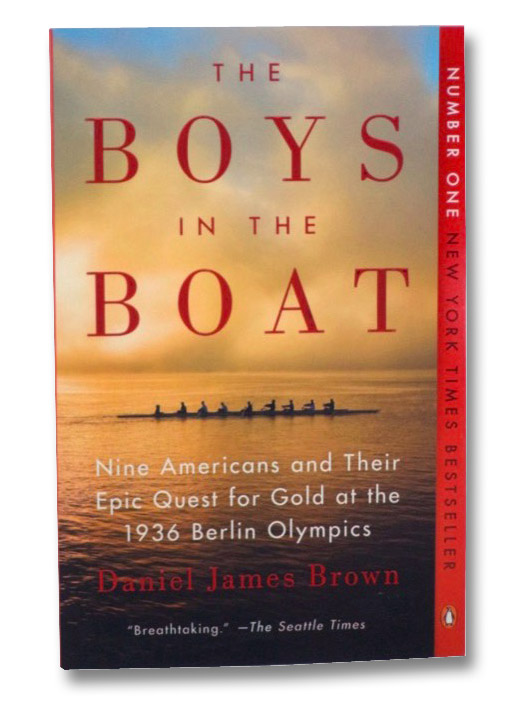 The Boys in the Boat: Nine Americans and Their Epic Quest for Gold at the 1936 Berlin Olympics, Brown, Daniel James