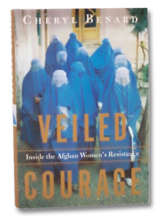 Veiled Courage: Inside the Afghan Women's Resistance, Benard, Cheryl