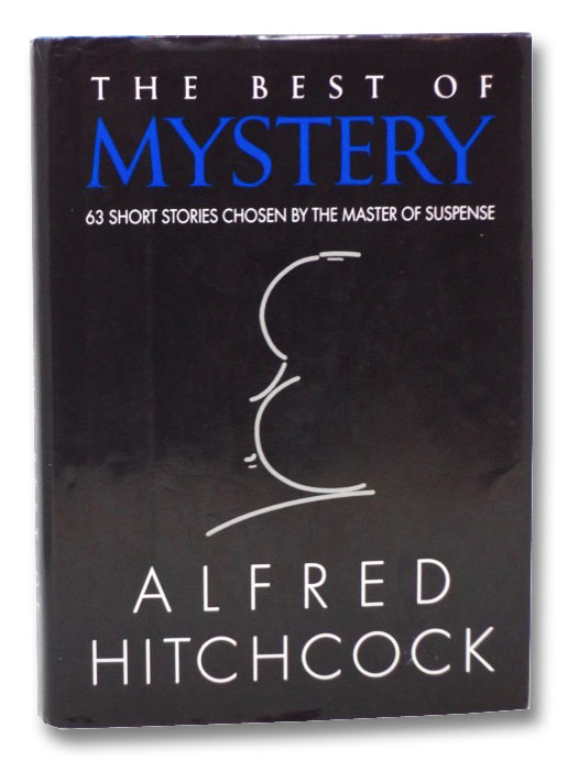 The Best of Mystery: 63 Short Stories Chosen by the Master of Suspense, Hitchcock, Alfred