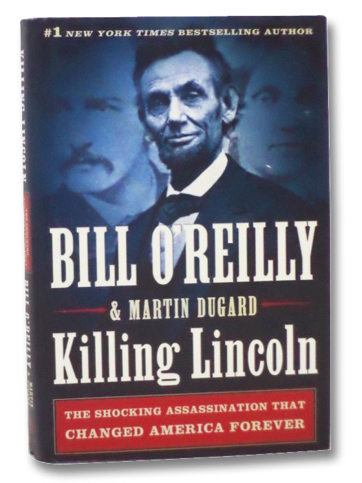 Killing Lincoln: The Shocking Assassination that Changed America Forever, O'Reilly, Bill