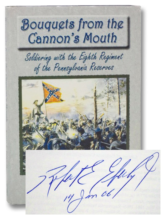 Bouquets From The Cannon's Mouth: Soldiering With The Eighth Regiment Of The Pennsylvania Reserves, Eberly, Robert E. Jr.