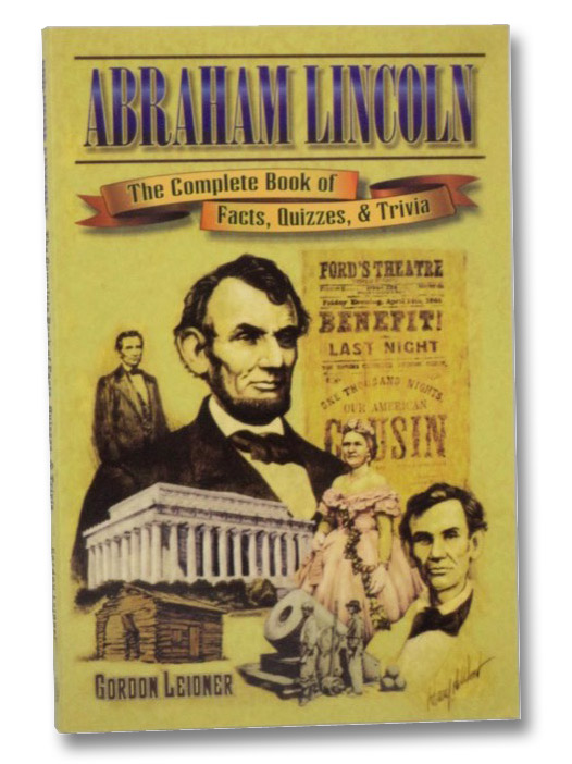 Abraham Lincoln: The Complete Book of Facts, Quizzes, and Trivia, Leidner, Gordon