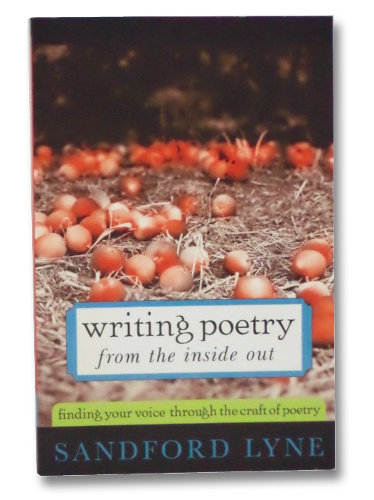Writing Poetry from the Inside Out: Finding Your Voice Through the Craft of Poetry, Lyne, Sandford